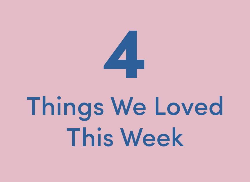 Things We Loved This Week #5